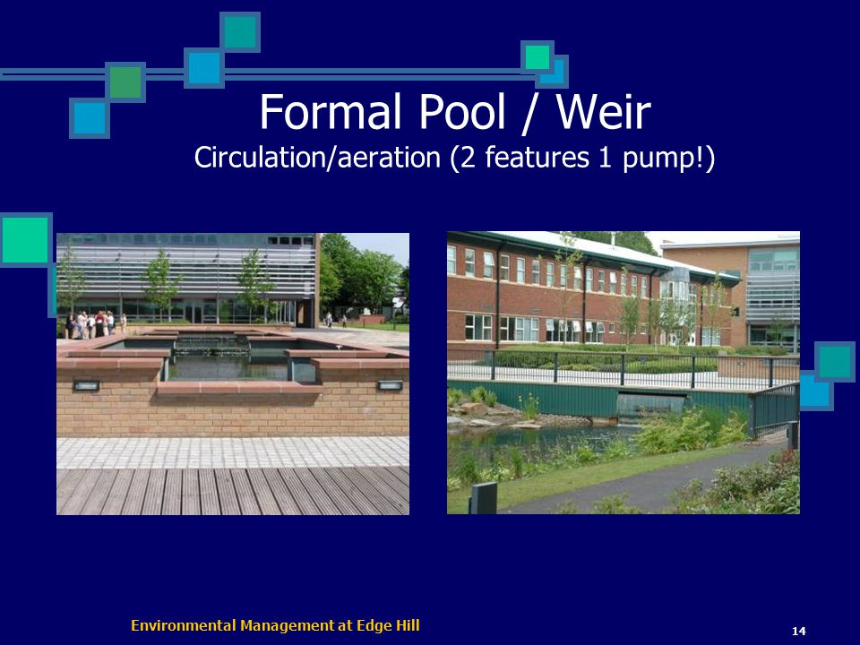Environmental Management at Edge Hill 14 Formal Pool / Weir Circulation/aeration (2 features 1 pump!)