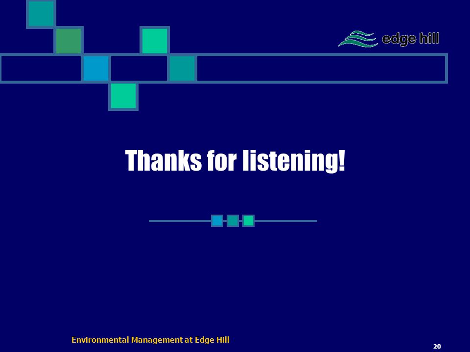 Environmental Management at Edge Hill 20 Thanks for listening!