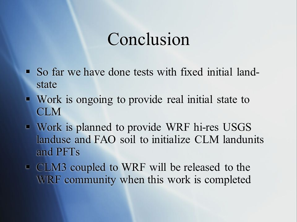 Conclusion  So far we have done tests with fixed initial land- state  Work is ongoing to provide real initial state to CLM  Work is planned to prov