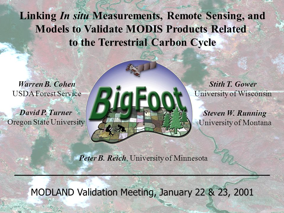 Linking In situ Measurements, Remote Sensing, and Models to Validate MODIS Products Related to the Terrestrial Carbon Cycle Peter B.