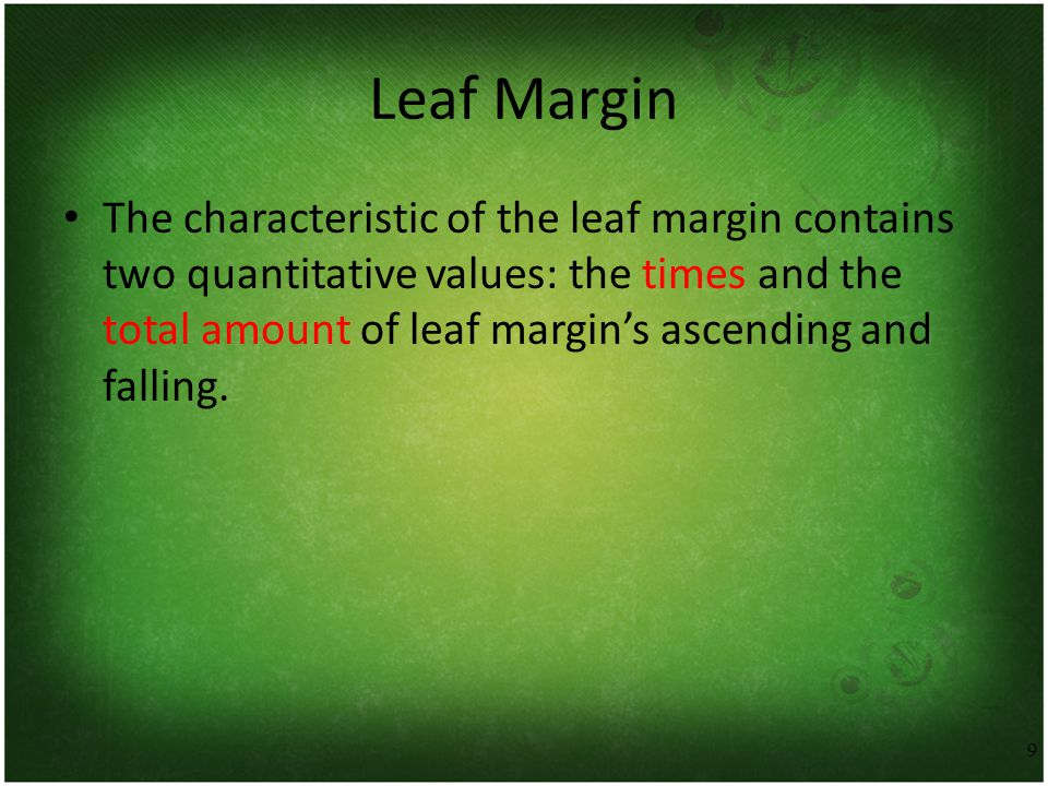 9 Leaf Margin The characteristic of the leaf margin contains two quantitative values: the times and the total amount of leaf margin's ascending and falling.
