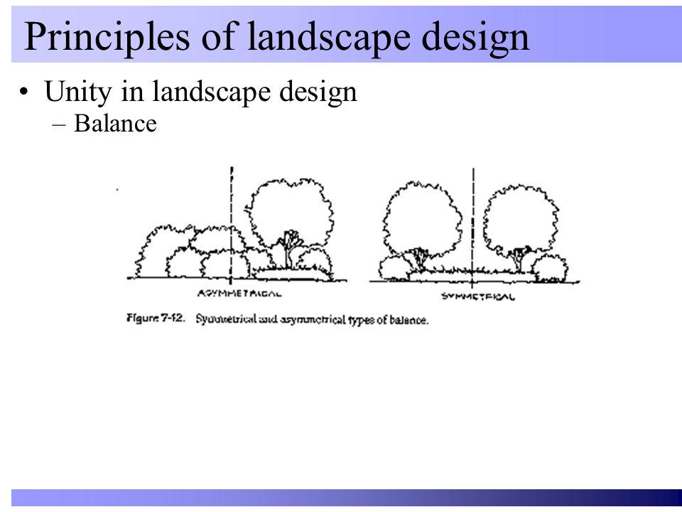 Unity in landscape design Principles of landscape design –Balance