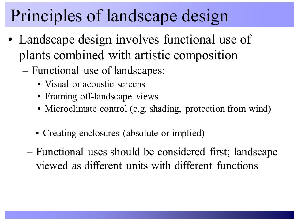 Landscape design involves functional use of plants combined with artistic composition Principles of landscape design Visual or acoustic screens Framin
