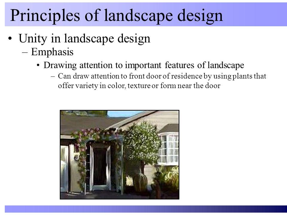 Unity in landscape design Principles of landscape design –Emphasis Drawing attention to important features of landscape –Can draw attention to front d