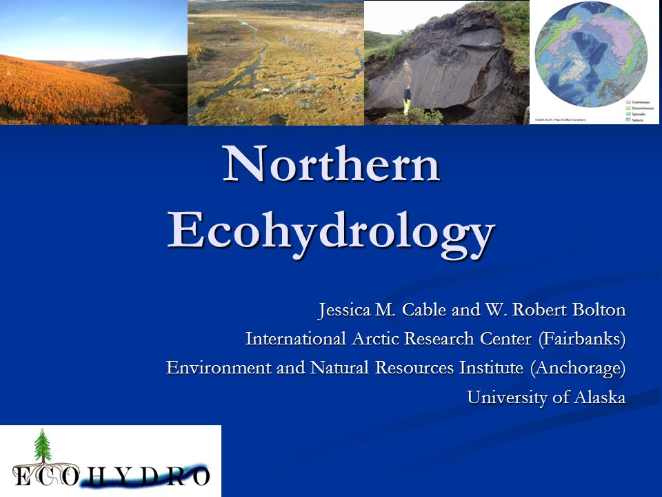 Northern Ecohydrology Jessica M. Cable and W.