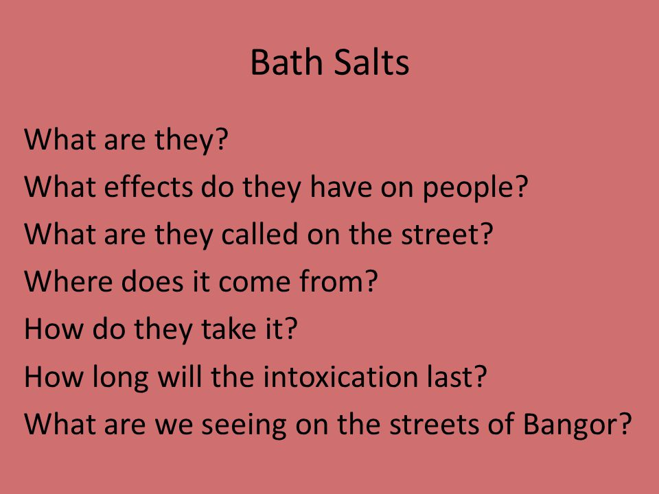 Bath Salts What are they. What effects do they have on people.