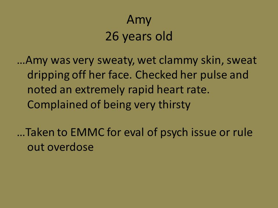 …Amy was very sweaty, wet clammy skin, sweat dripping off her face.