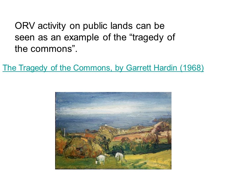 ORV activity on public lands can be seen as an example of the tragedy of the commons .