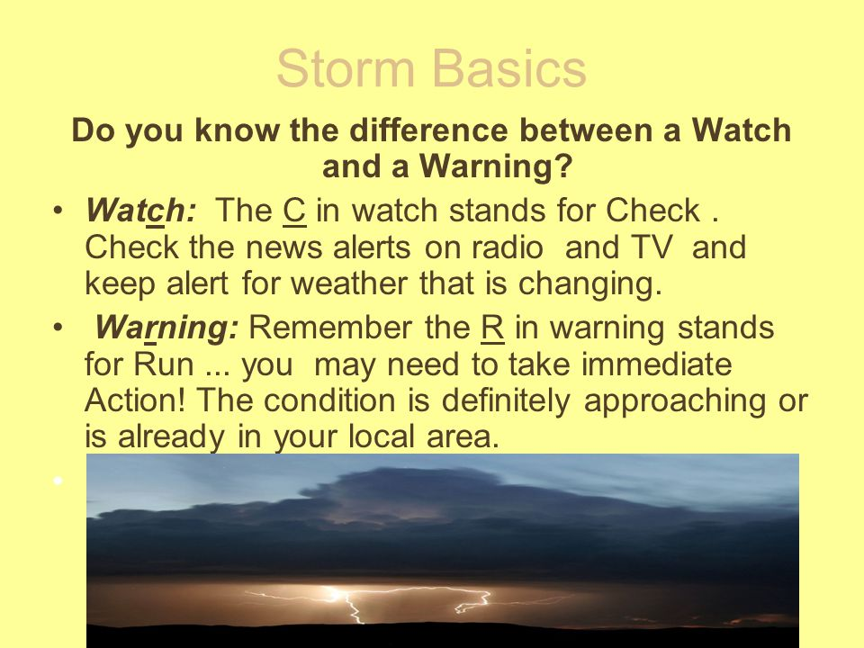 Storm Basics Do you know the difference between a Watch and a Warning.