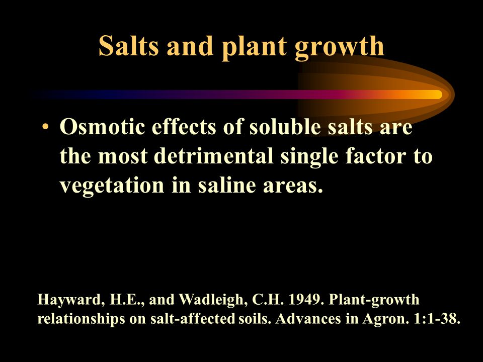 Salts and plant growth Osmotic effects of soluble salts are the most detrimental single factor to vegetation in saline areas.