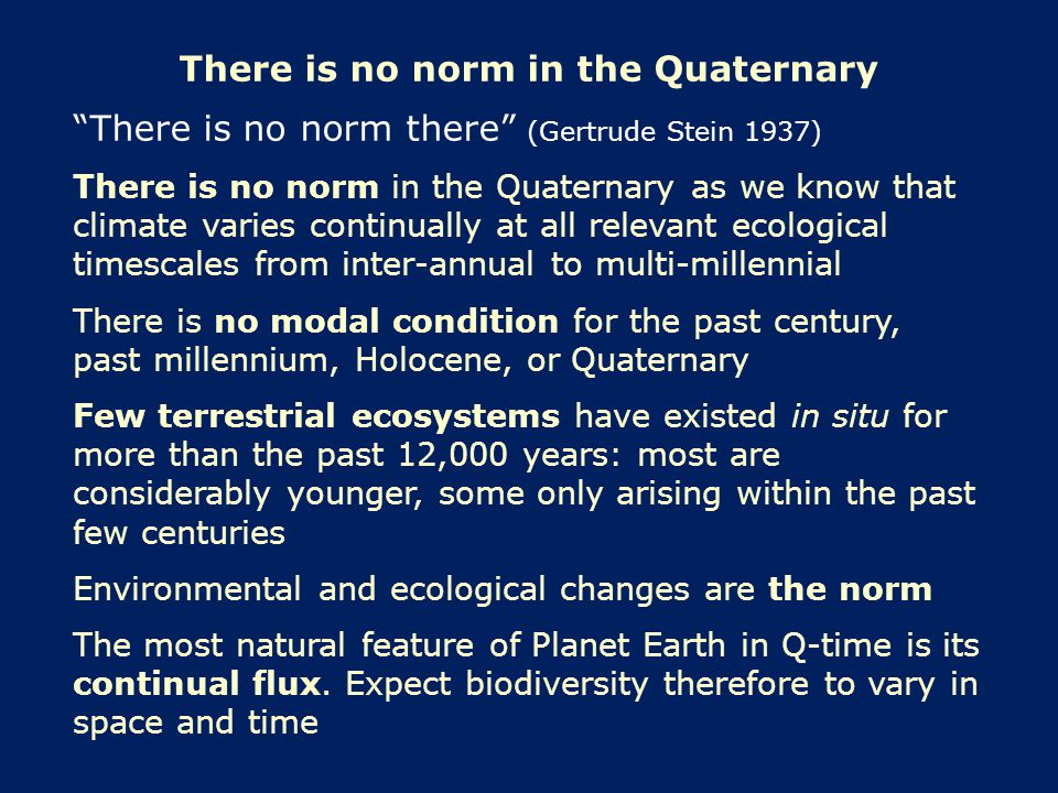 "There is no norm in the Quaternary ""There is no norm there"" (Gertrude Stein 1937) There is no norm in the Quaternary as we know that climate varies co"