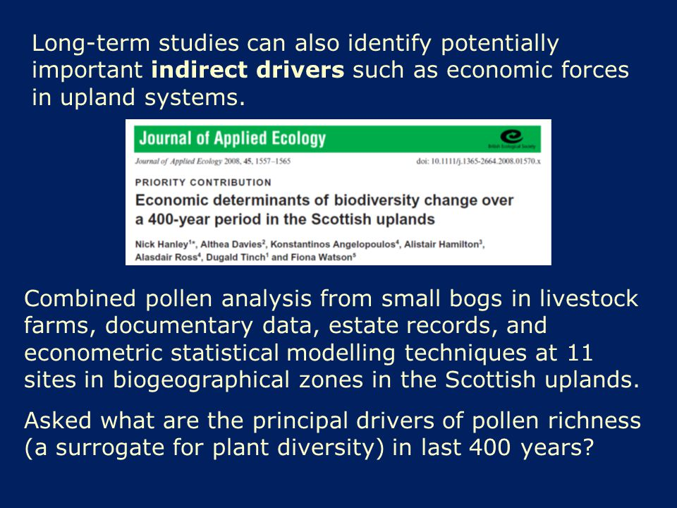 Long-term studies can also identify potentially important indirect drivers such as economic forces in upland systems.