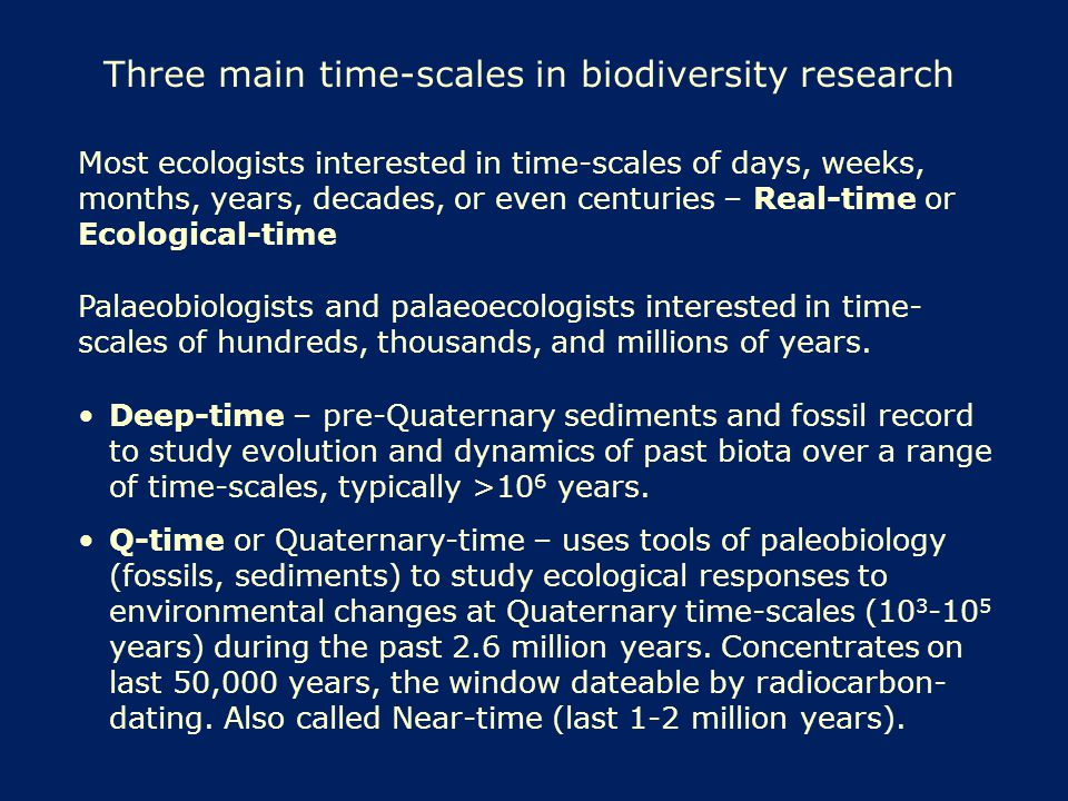 Biodiversity textbooks tend to discuss real-time or ecological-time (ecology) and deep-time (palaeobiology) but largely ignore Q-time (palaeoecology) Why.