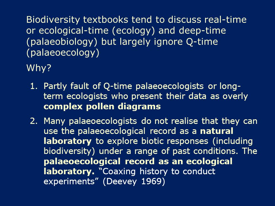 Biodiversity textbooks tend to discuss real-time or ecological-time (ecology) and deep-time (palaeobiology) but largely ignore Q-time (palaeoecology)