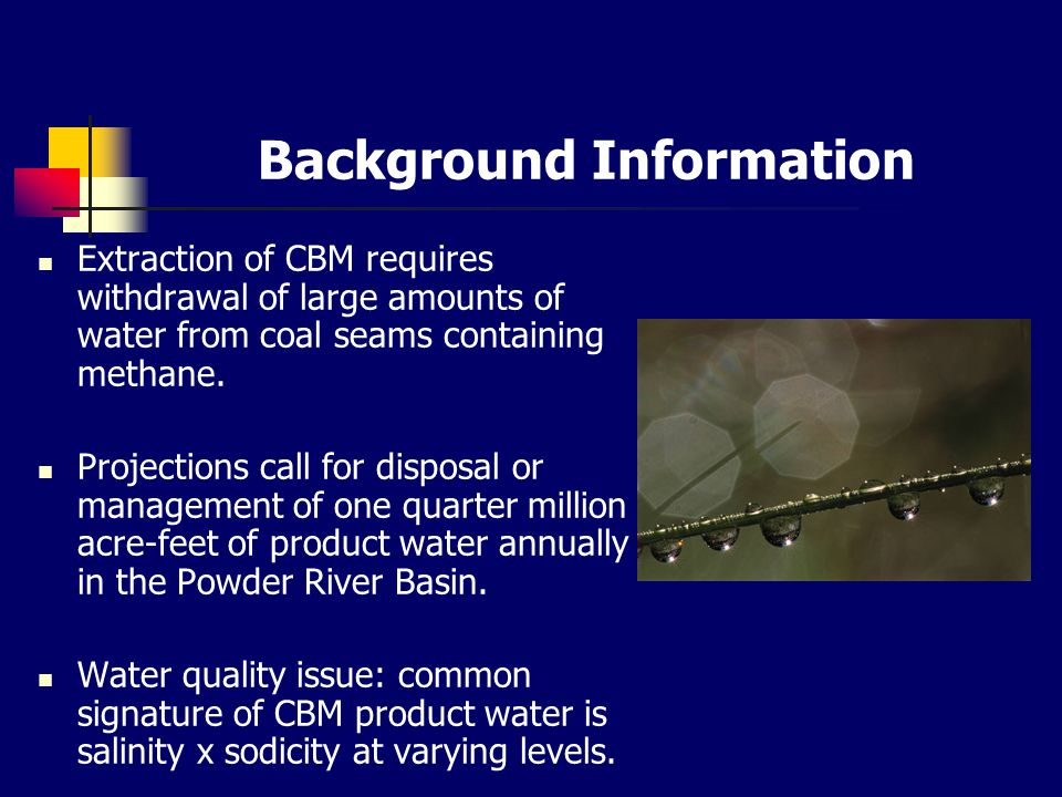 Background Information Extraction of CBM requires withdrawal of large amounts of water from coal seams containing methane.