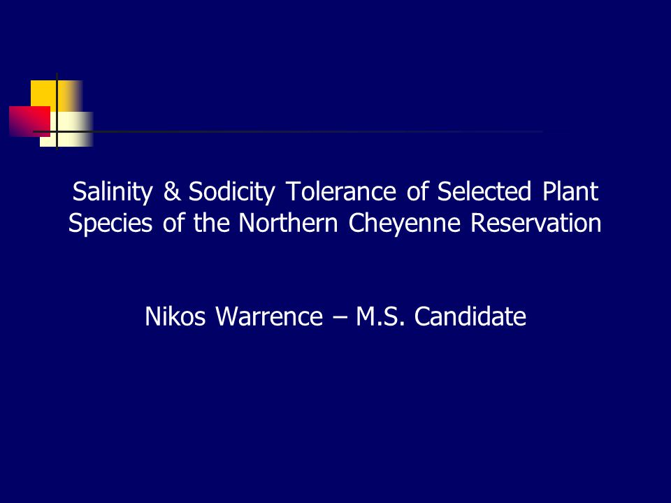 Salinity & Sodicity Tolerance of Selected Plant Species of the Northern Cheyenne Reservation Nikos Warrence – M.S.