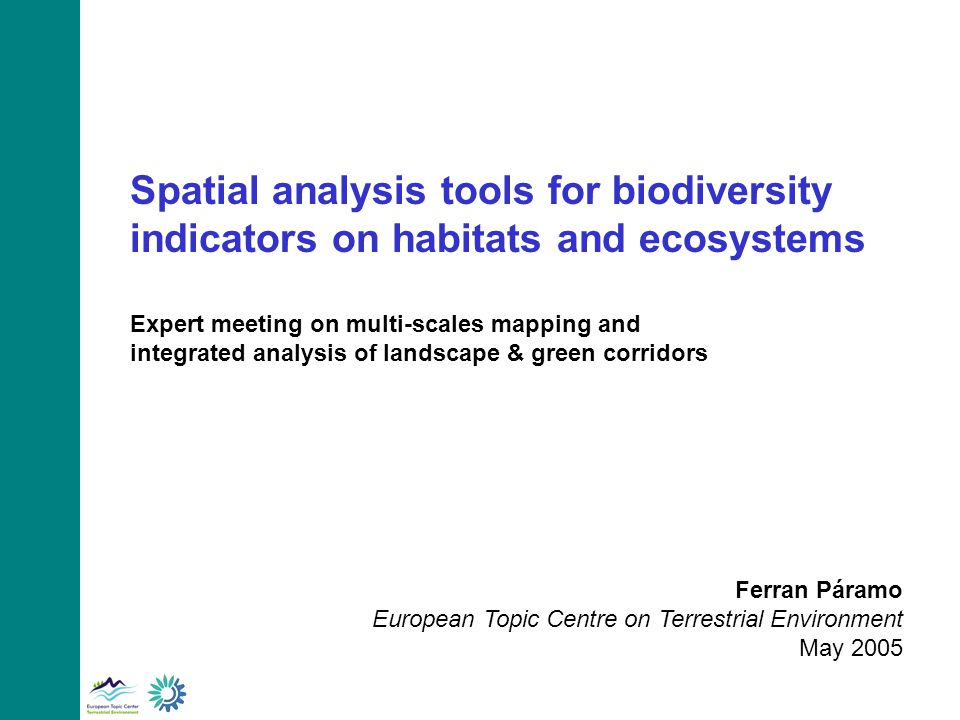 Spatial analysis tools for biodiversity indicators on habitats and ecosystems Expert meeting on multi-scales mapping and integrated analysis of landscape & green corridors Ferran Páramo European Topic Centre on Terrestrial Environment May 2005
