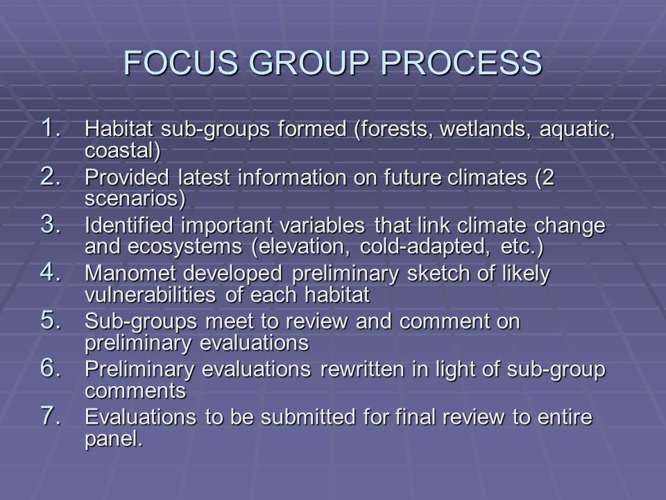 FOCUS GROUP PROCESS 1. Habitat sub-groups formed (forests, wetlands, aquatic, coastal) 2.