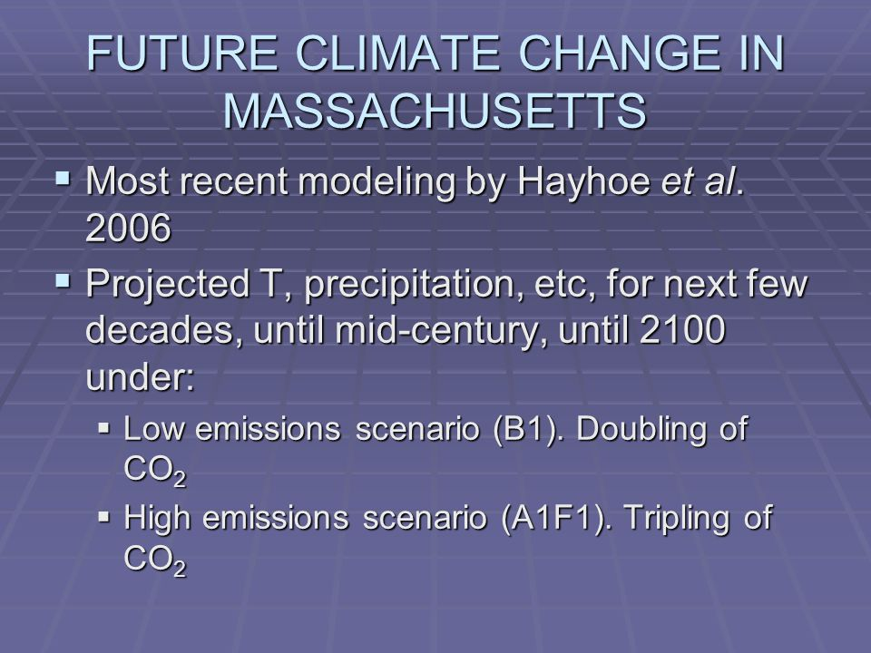 FUTURE CLIMATE CHANGE IN MASSACHUSETTS  Most recent modeling by Hayhoe et al.
