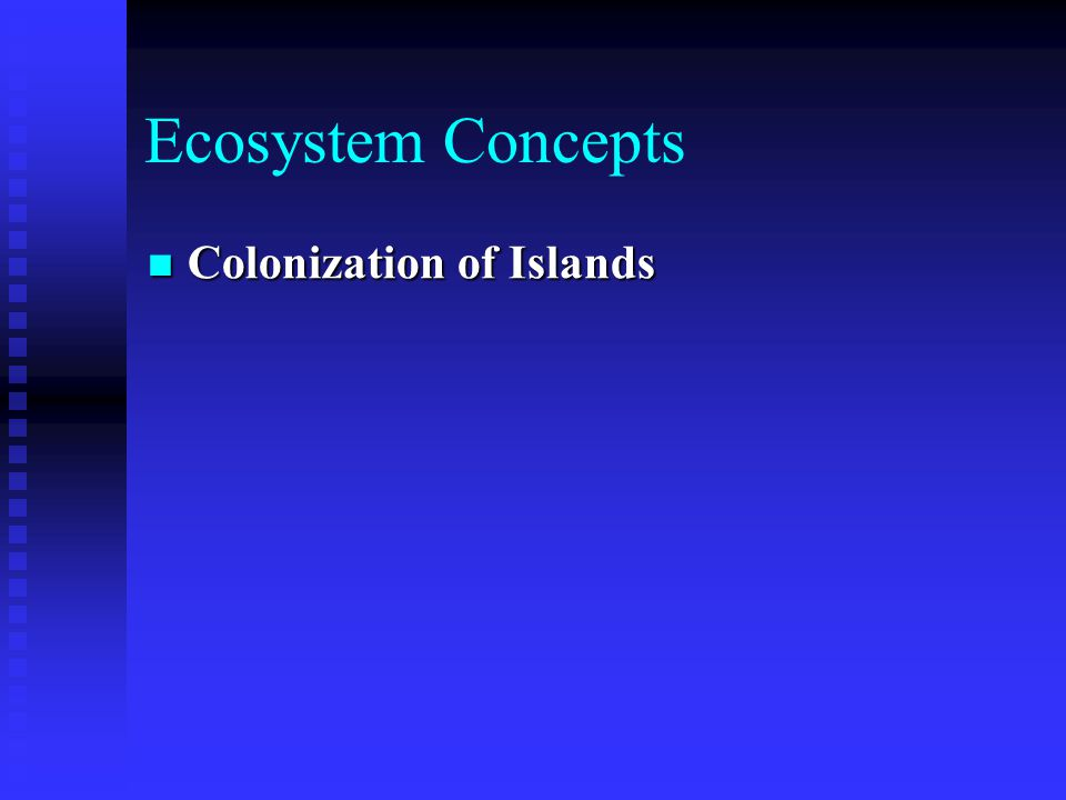 Ecosystem Concepts Colonization of Islands Colonization of Islands