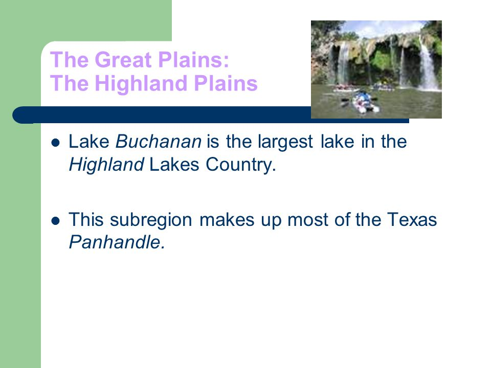 The Great Plains: The Highland Plains Lake Buchanan is the largest lake in the Highland Lakes Country. This subregion makes up most of the Texas Panha