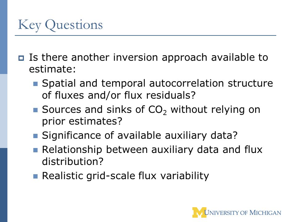 Key Questions  Is there another inversion approach available to estimate: Spatial and temporal autocorrelation structure of fluxes and/or flux residu