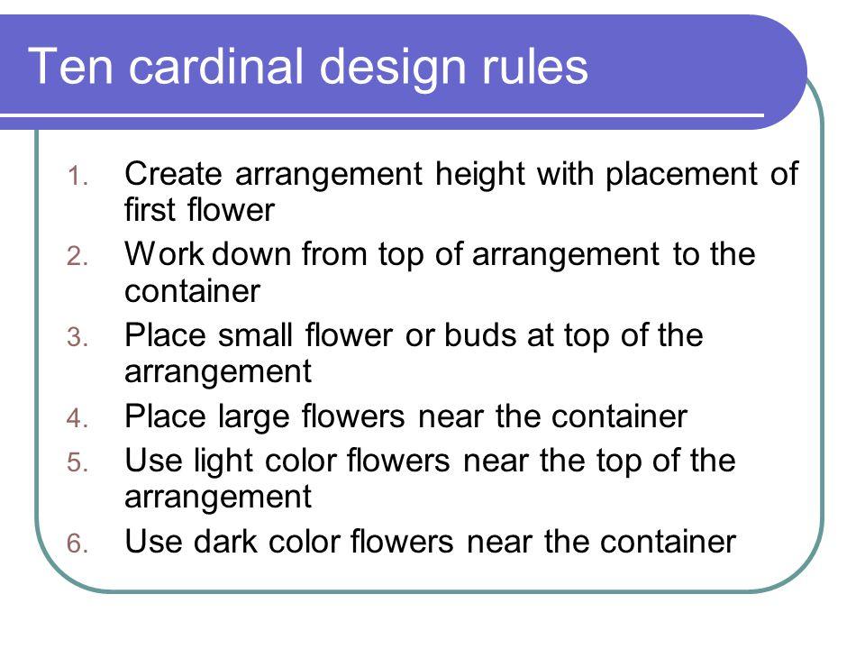 Ten cardinal design rules 1.Create arrangement height with placement of first flower 2.