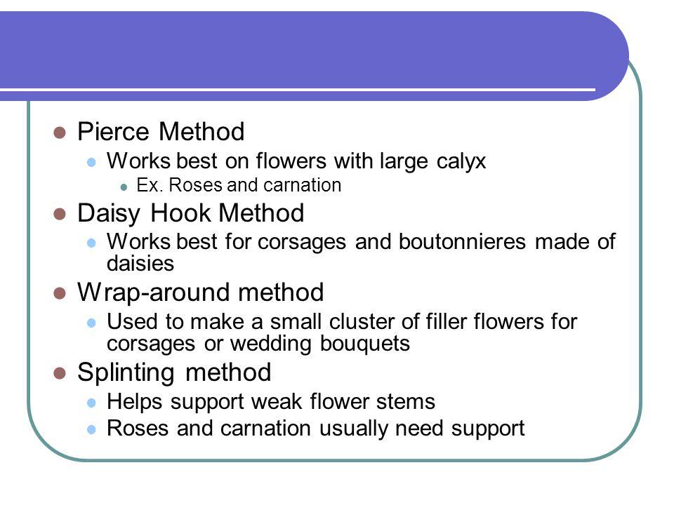 Pierce Method Works best on flowers with large calyx Ex.