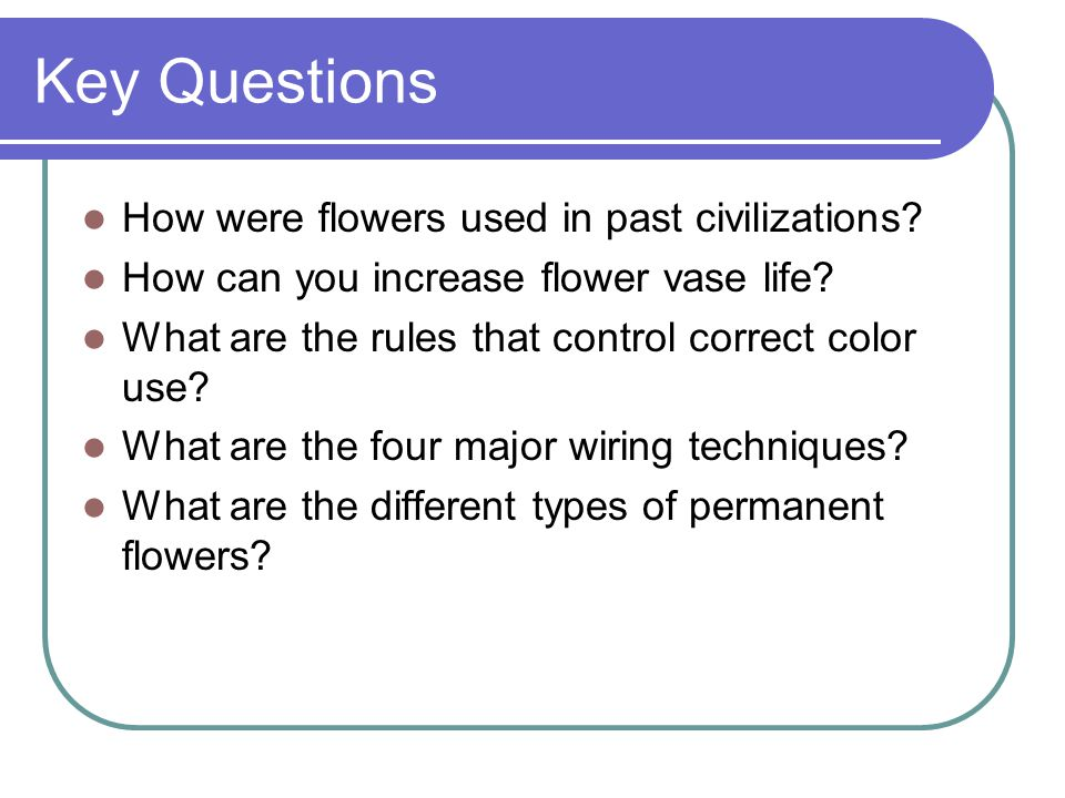 Key Questions How were flowers used in past civilizations.