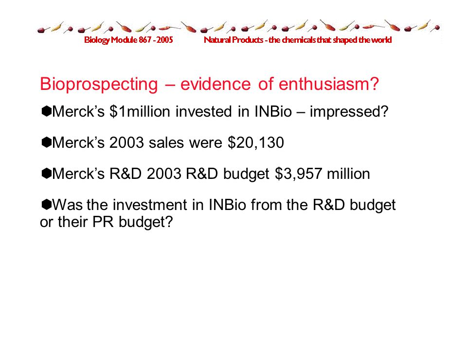 Bioprospecting – evidence of enthusiasm.  Merck's $1million invested in INBio – impressed.