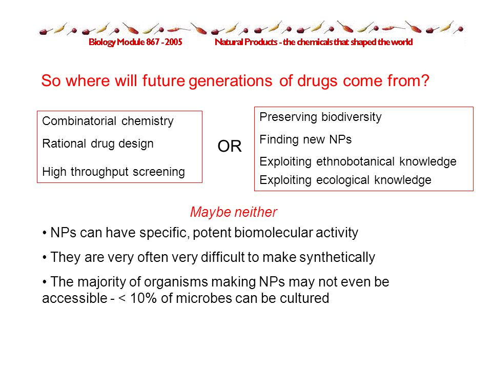So where will future generations of drugs come from.