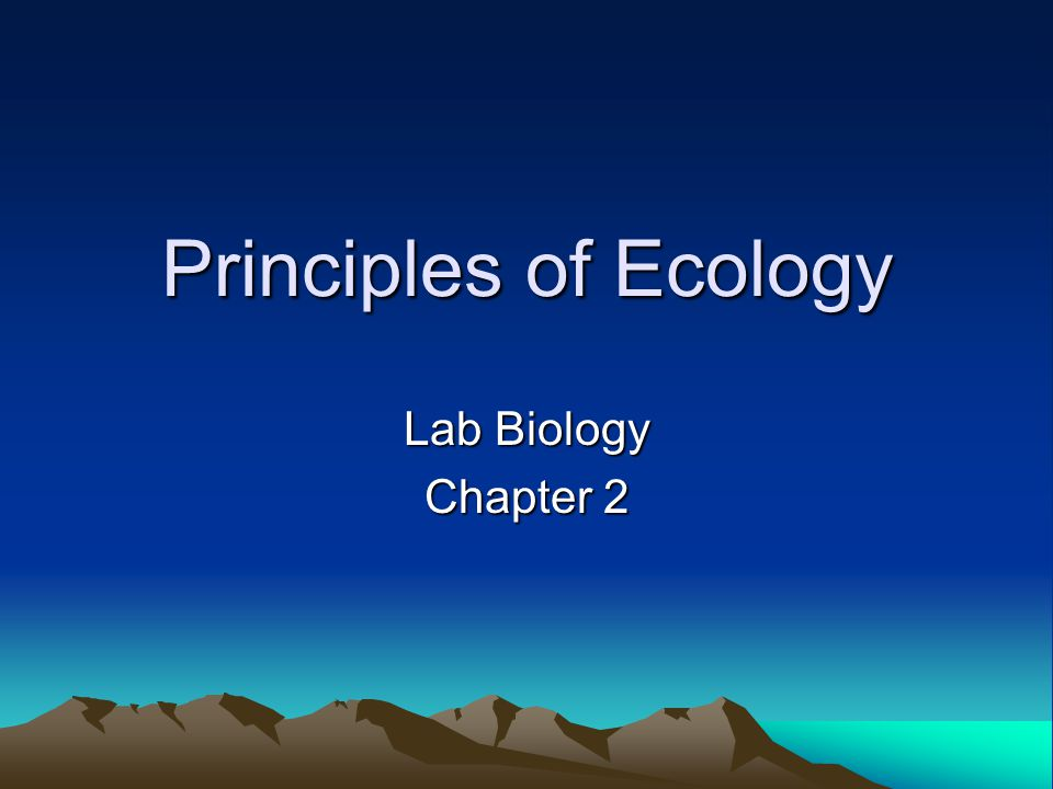 Organisms and Their Environment Ecologists study the way organisms live in their environment.