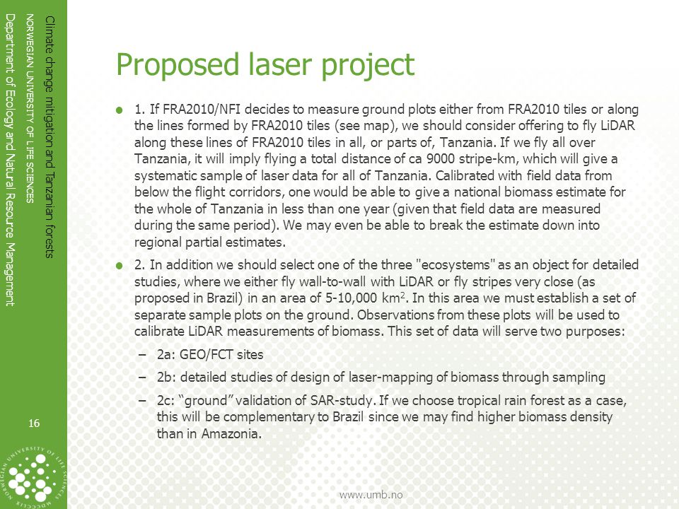 NORWEGIAN UNIVERSITY OF LIFE SCIENCES Department of Ecology and Natural Resource Management www.umb.no Proposed laser project  1.