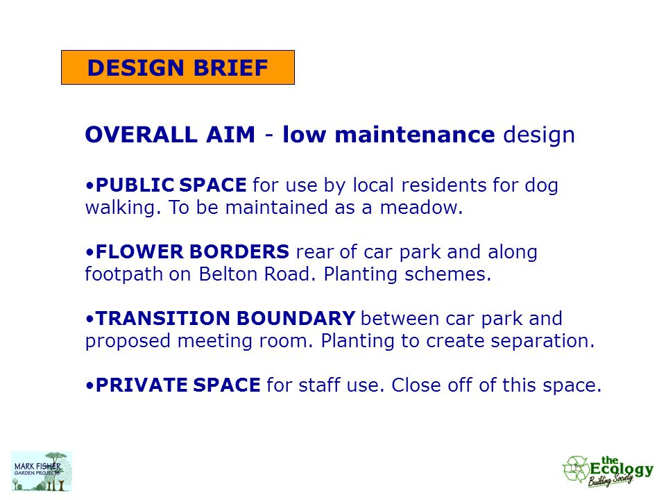 DESIGN BRIEF OVERALL AIM - low maintenance design PUBLIC SPACE for use by local residents for dog walking. To be maintained as a meadow. FLOWER BORDER