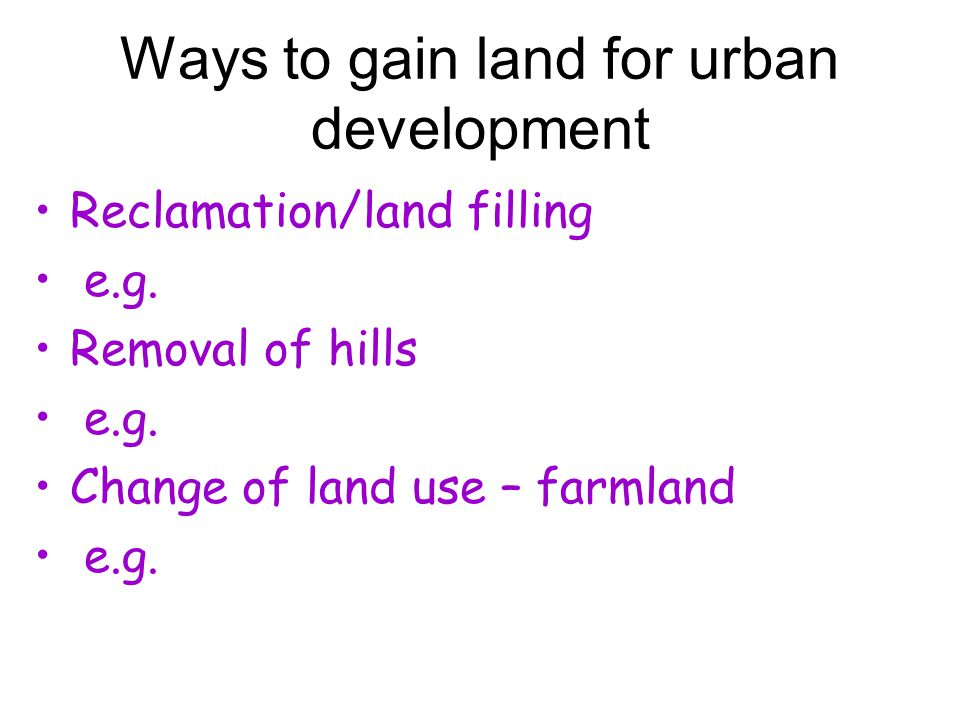 Ways to gain land for urban development Reclamation/land filling e.g.