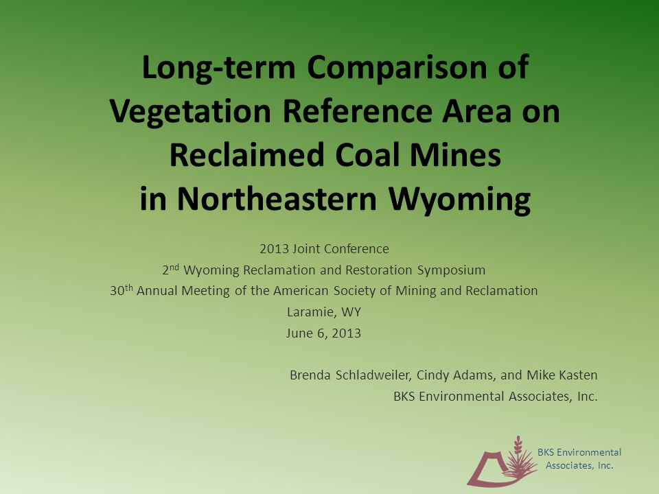 Long-term Comparison of Vegetation Reference Area on Reclaimed Coal Mines in Northeastern Wyoming 2013 Joint Conference 2 nd Wyoming Reclamation and R