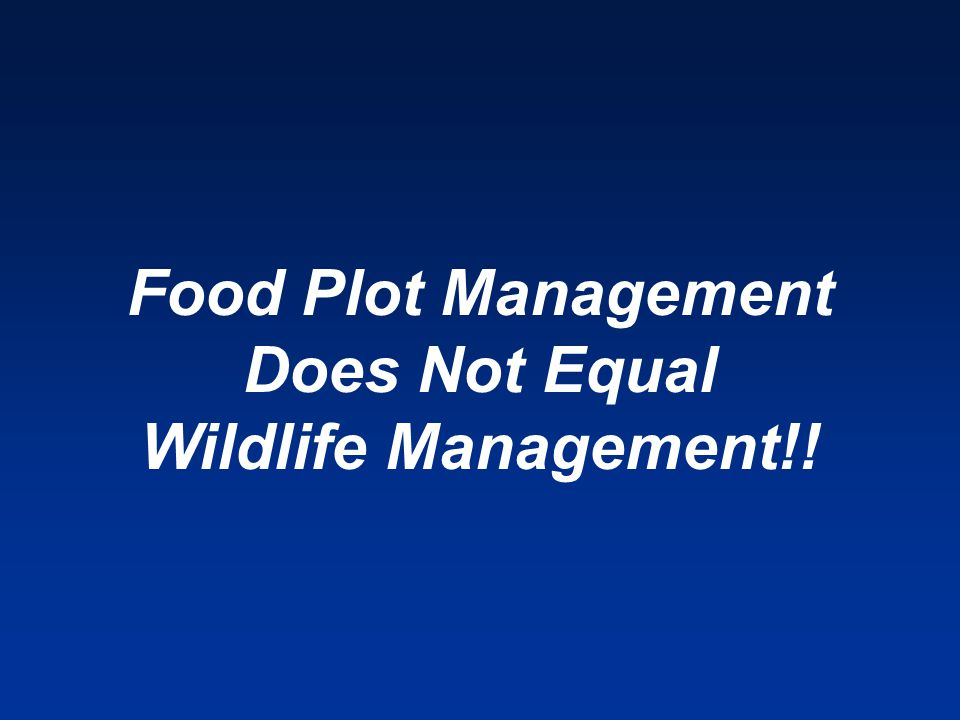 Food Plot Management Does Not Equal Wildlife Management!!