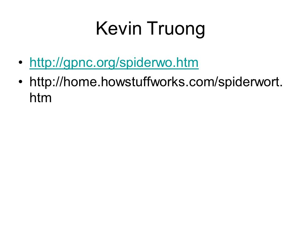 Kevin Truong http://gpnc.org/spiderwo.htm http://home.howstuffworks.com/spiderwort. htm