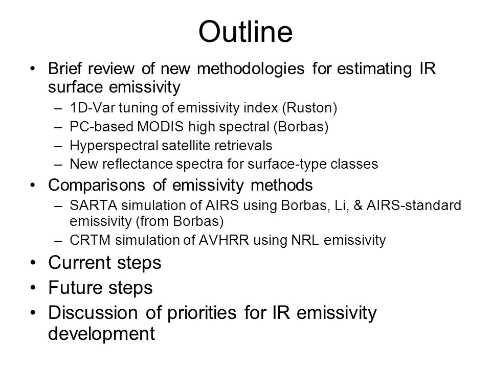 Outline Brief review of new methodologies for estimating IR surface emissivity –1D-Var tuning of emissivity index (Ruston) –PC-based MODIS high spectr