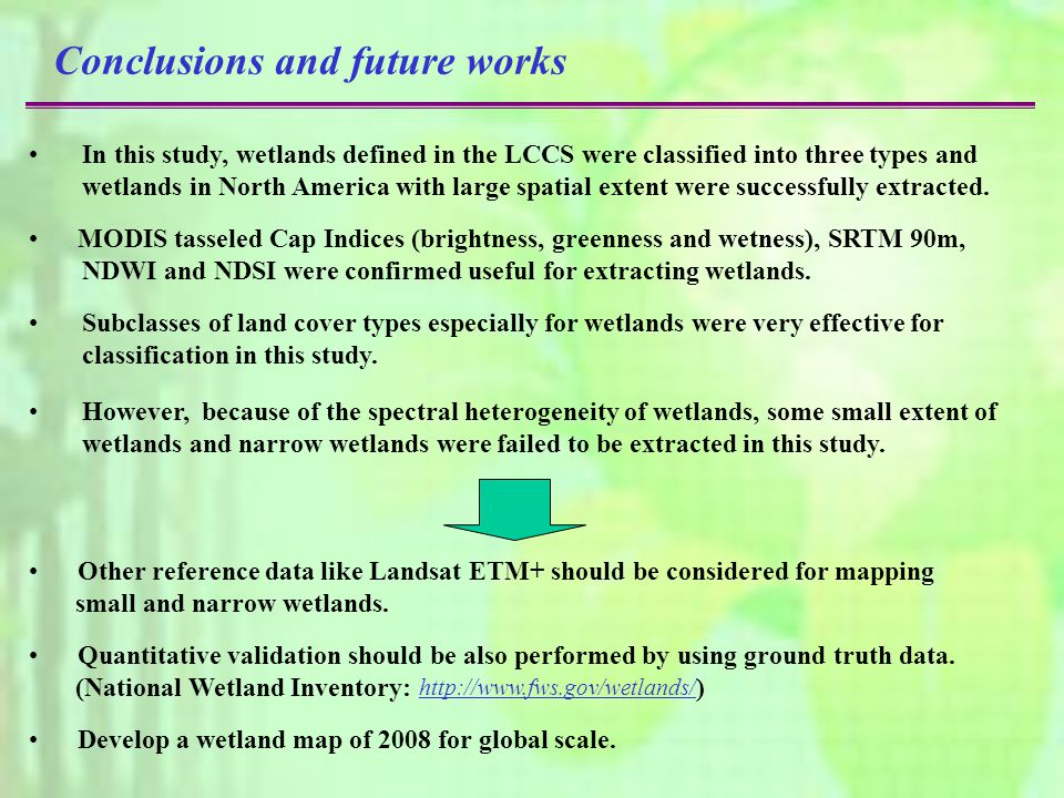 Conclusions and future works In this study, wetlands defined in the LCCS were classified into three types and wetlands in North America with large spatial extent were successfully extracted.