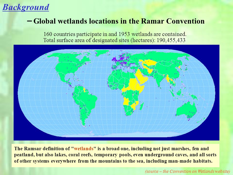 - Global wetlands locations in the Ramar Convention 160 countries participate in and 1953 wetlands are contained.