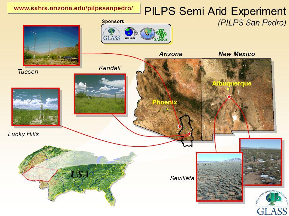 PILPS Semi Arid Experiment (PILPS San Pedro) USA ArizonaNew Mexico Phoenix Albuquerque Kendall Lucky Hills Tucson Sevilleta Sponsors SAHRA www.sahra.arizona.edu/pilpssanpedro/