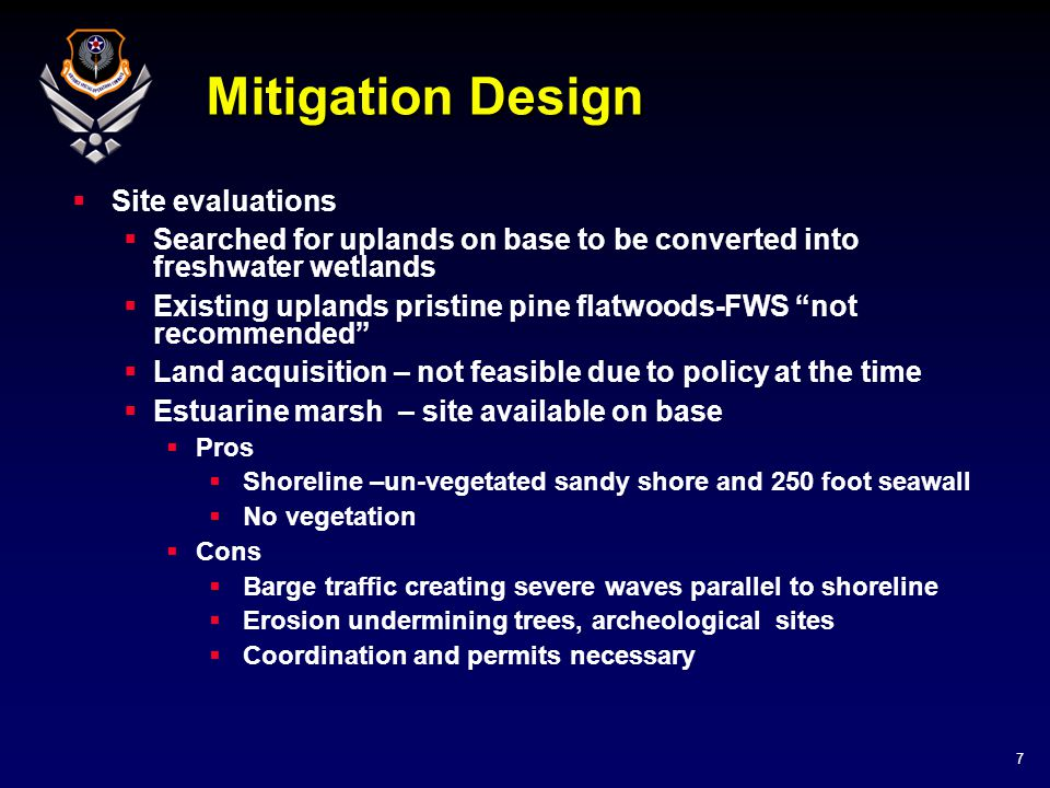 7 Mitigation Design  Site evaluations  Searched for uplands on base to be converted into freshwater wetlands  Existing uplands pristine pine flatwo