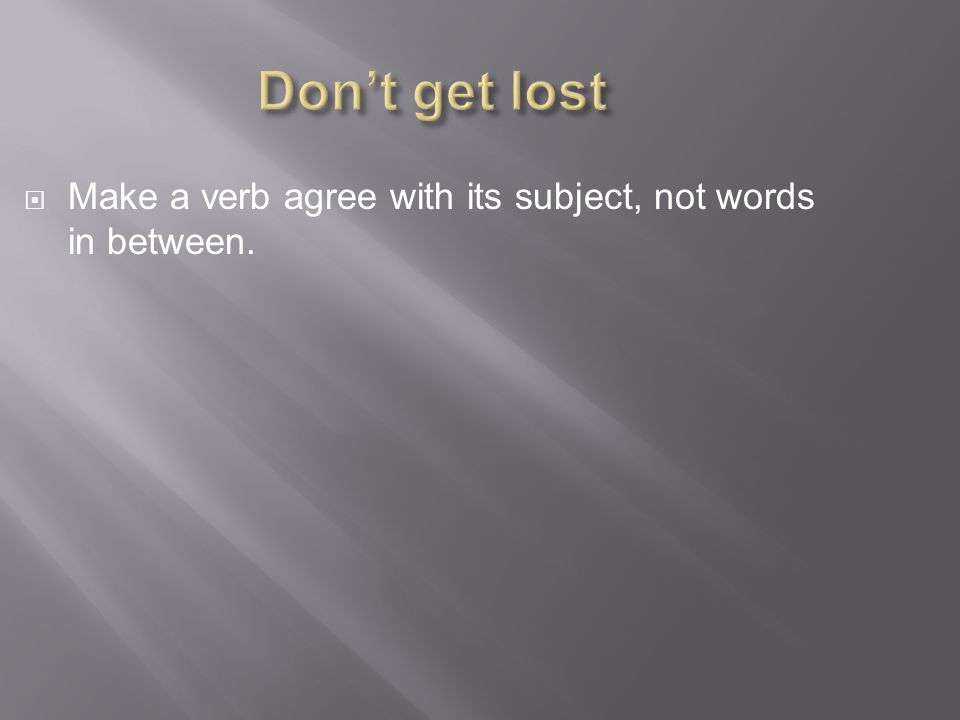  Make a verb agree with its subject, not words in between.
