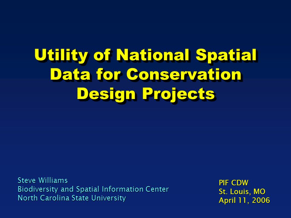 Utility of National Spatial Data for Conservation Design Projects Steve Williams Biodiversity and Spatial Information Center North Carolina State Univ