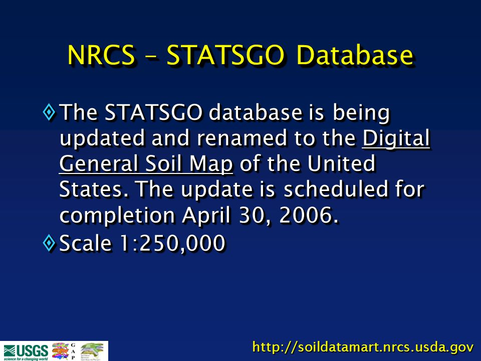 NRCS – STATSGO Database  The STATSGO database is being updated and renamed to the Digital General Soil Map of the United States. The update is schedu