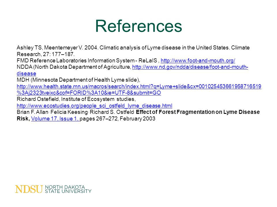 References Ashley TS, Meentemeyer V. 2004. Climatic analysis of Lyme disease in the United States.