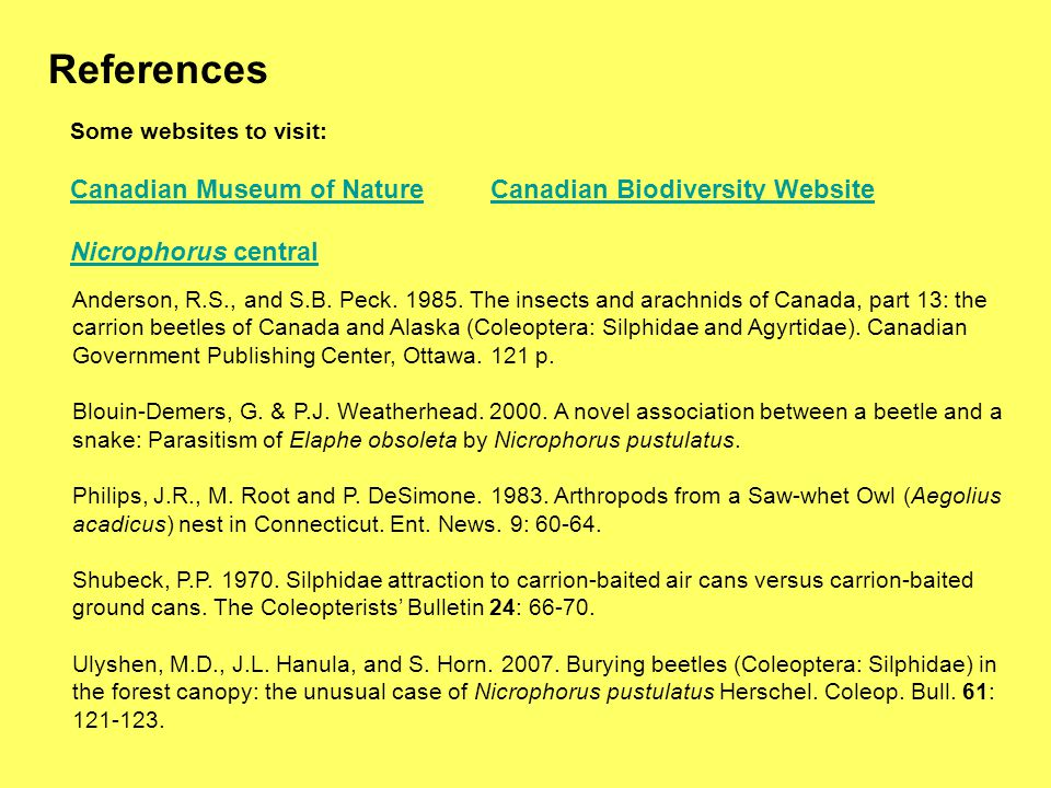 References Some websites to visit: Canadian Museum of NatureCanadian Biodiversity Website Nicrophorus central Anderson, R.S., and S.B.