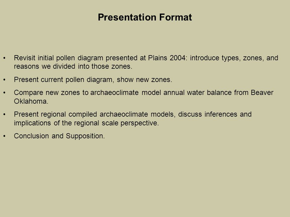 Presentation Format Revisit initial pollen diagram presented at Plains 2004: introduce types, zones, and reasons we divided into those zones. Present