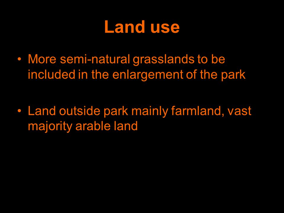 More semi-natural grasslands to be included in the enlargement of the park Land outside park mainly farmland, vast majority arable land